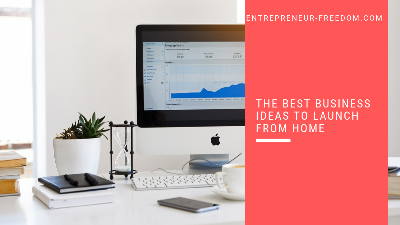 The best business ideas to launch from home