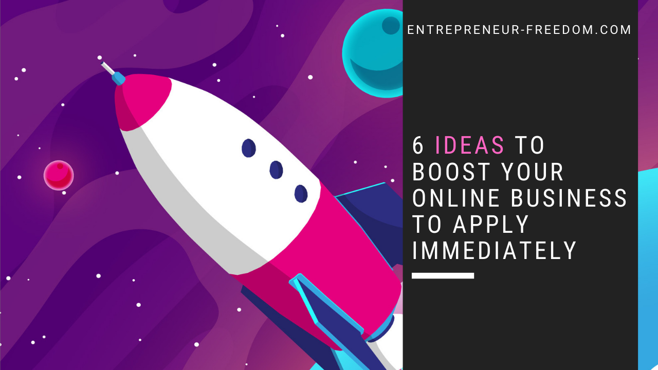 6 ideas to boost your online business to apply immediately