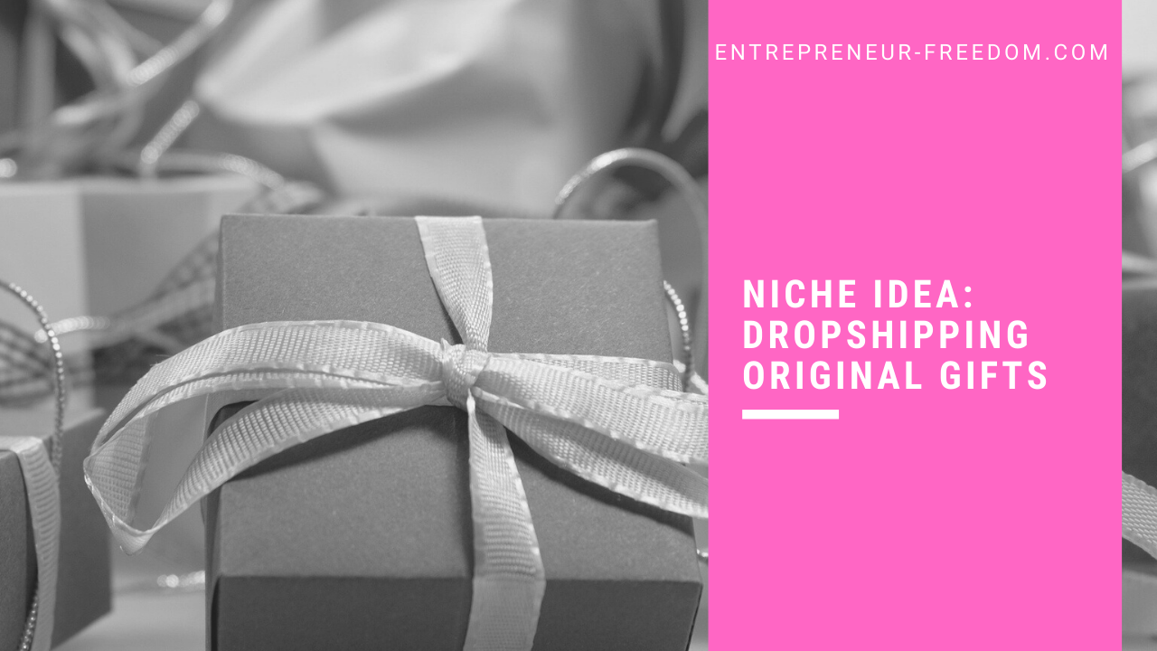Niche idea: dropshipping original gifts